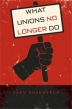 What Unions No Longer Do - Book Cover